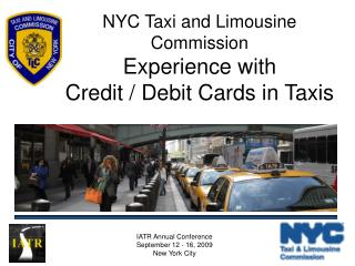 NYC Taxi and Limousine Commission Experience with  Credit / Debit Cards in Taxis