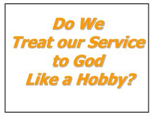 Do We  Treat our Service to God  Like a Hobby?