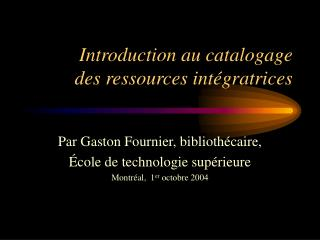 Introduction au catalogage      des ressources intégratrices