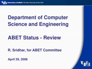 Department of Computer Science and Engineering ABET Status - Review R. Sridhar, for ABET Committee