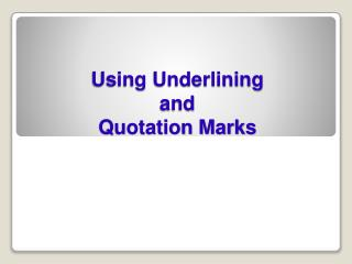 Using Underlining  and  Quotation Marks