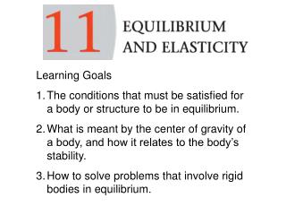 Learning Goals The conditions that must be satisfied for a body or structure to be in equilibrium.