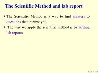 The Scientific Method is a way to find  answers  to  questions  that interest you.