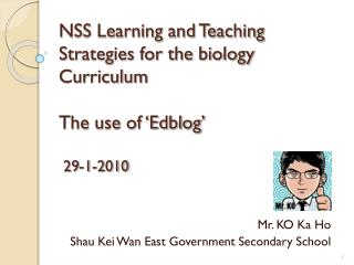 NSS Learning and Teaching Strategies for the biology Curriculum The use of 'Edblog'  29-1-2010