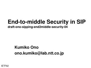 End-to-middle Security in SIP draft-ono-sipping-end2middle-security-04
