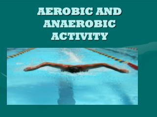 AEROBIC AND ANAEROBIC ACTIVITY