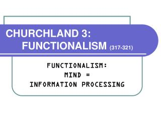 CHURCHLAND 3: 	FUNCTIONALISM  (317-321)