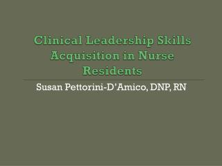 Clinical Leadership Skills Acquisition in Nurse Residents