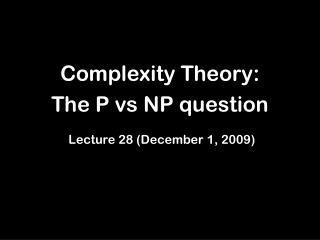 Complexity Theory:  The P vs NP question