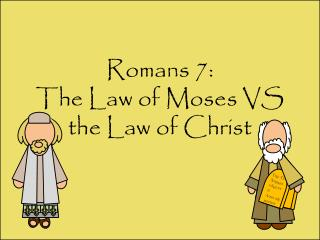 Romans 7: The Law of Moses VS the Law of Christ