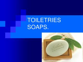 TOILETRIES SOAPS.