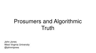 Prosumers and Algorithmic Truth