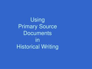 Using  Primary Source Documents  in  Historical Writing