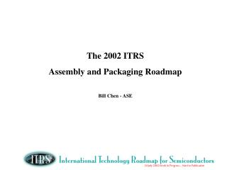 The 2002 ITRS  Assembly and Packaging Roadmap Bill Chen - ASE
