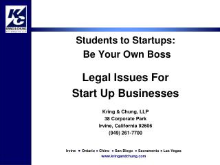 Students to Startups:  Be Your Own Boss  Legal Issues For  Start Up Businesses  Kring  Chung, LLP 38 Corporate Park Irvi