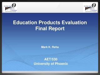 Education Products Evaluation Final Report Mark K. Reha