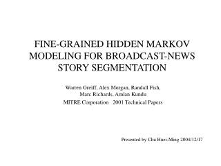 FINE-GRAINED  HIDDEN MARKOV MODELING  FOR BROADCAST-NEWS STORY SEGMENTATION