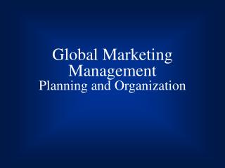 Global Marketing Management Planning and Organization