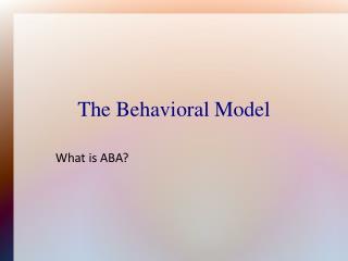 The Behavioral Model