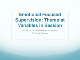 Emotional Focused Supervision: Therapist Variables in Session