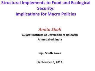 Structural Implements to Food and Ecological Security:  Implications for Macro Policies
