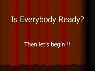 Is Everybody Ready?