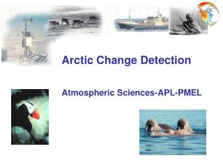 Arctic Change Detection Atmospheric Sciences-APL-PMEL