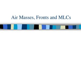 Air Masses, Fronts and MLCs