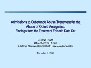 Admissions to Substance Abuse Treatment for the Abuse of Opioid Analgesics: Findings from the Treatment Episode Data Set