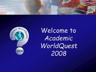 Welcome to Academic WorldQuest  2008