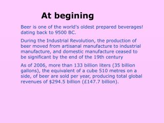 Beer is one of the world's oldest prepared beverages! dating back to 9500 BC.