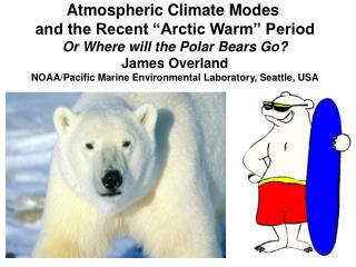 "Atmospheric Climate Modes  and the Recent ""Arctic Warm"" Period Or Where will the Polar Bears Go?"