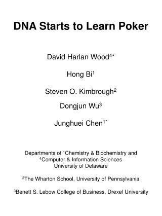 DNA Starts to Learn Poker David Harlan Wood 4 * Hong Bi 1 Steven O. Kimbrough 2 Dongjun Wu 3