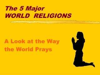 The 5 Major WORLD RELIGIONS