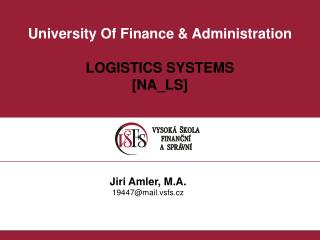 University  Of Finance  & Administration LOGISTICS SYSTEMS [ NA_LS ]