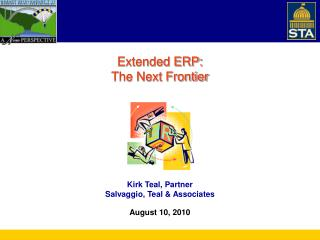 Extended ERP: The Next Frontier         Kirk Teal, Partner  Kirk Teal, Partner Salvaggio, Teal  Associates  August 10, 2