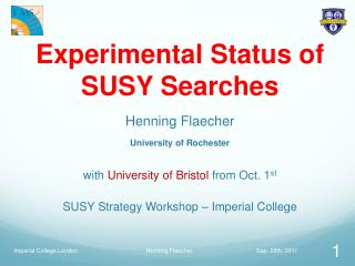 Experimental Status of SUSY Searches Henning Flaecher University of Rochester