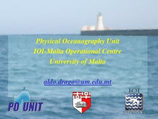 Physical Oceanography Unit IOI-Malta Operational Centre University of Malta aldo.drago@um.mt