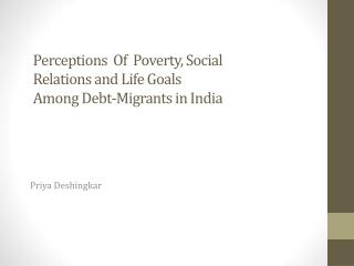 Perceptions  Of   Poverty , Social Relations and Life Goals Among  Debt -Migrants in  India