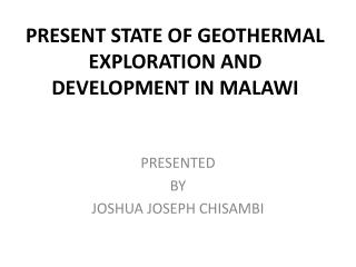 PRESENT STATE OF GEOTHERMAL EXPLORATION AND DEVELOPMENT IN MALAWI