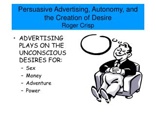 Persuasive Advertising, Autonomy, and the Creation of Desire Roger Crisp