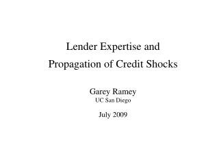 Lender Expertise and Propagation of Credit Shocks Garey Ramey UC San Diego July 2009