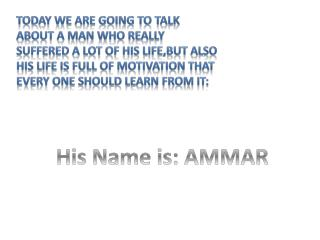 His Name is: AMMAR