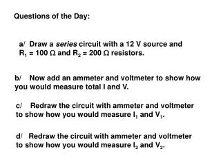 a/  Draw a  series  circuit with a 12 V source and  R 1  = 100  W  and R 2  = 200  W  resistors.