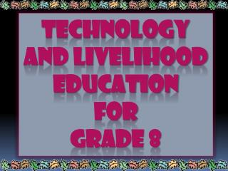 Technology and livelihood education for  grade 8