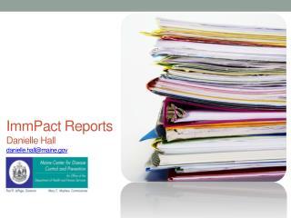 ImmPact Reports Danielle Hall danielle.hall@maine