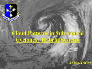 Cloud Patterns in Subtropical  Cyclones / Hybrid Systems