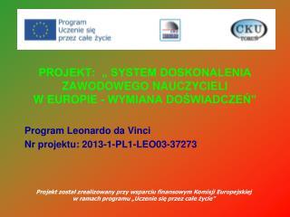 Program Leonardo da Vinci Nr projektu: 2013-1-PL1-LEO03-37273