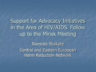 Support for Advocacy Initiatives in the Area of HIV/AIDS. Follow up to the Minsk Meeting