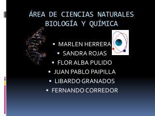 ÁREA DE CIENCIAS NATURALES BIOLOGÍA Y QUÍMICA